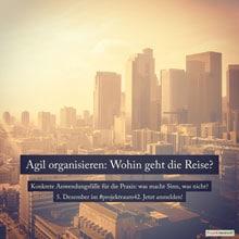 Agil organisieren: Wohin geht die Reise?